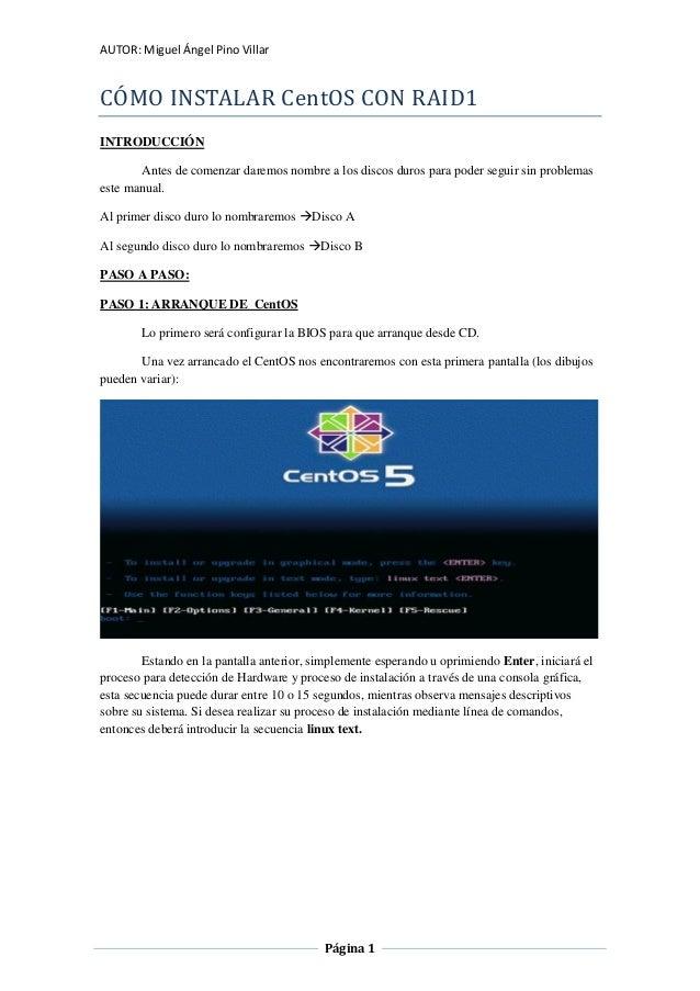 AUTOR: Miguel Ángel Pino Villar  CÓMO INSTALAR CentOS CON RAID1 INTRODUCCIÓN Antes de comenzar daremos nombre a los discos...