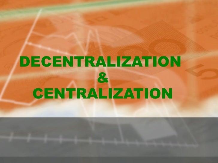 DECENTRALIZATION  & CENTRALIZATION