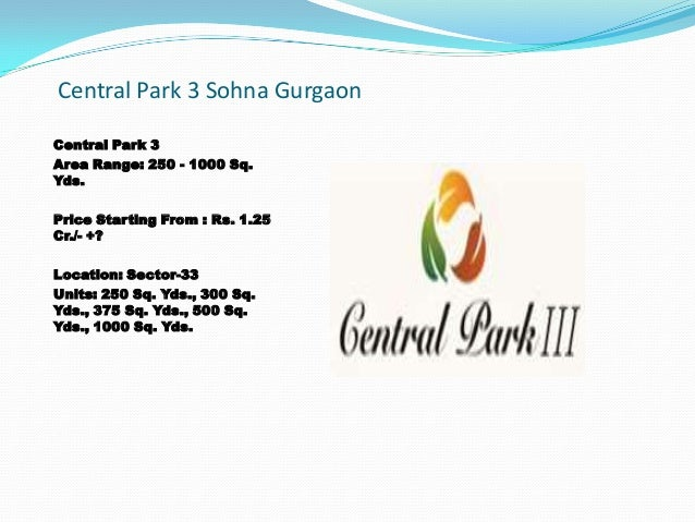 Central Park 3 Sohna Gurgaon Central Park 3 Area Range: 250 - 1000 Sq. Yds. Price Starting From : Rs. 1.25 Cr./- +? Locati...