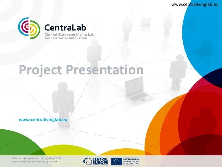 www.centralivinglab.eu      Project Presentation      www.centralivinglab.euThis project is implemented through the CENTRA...