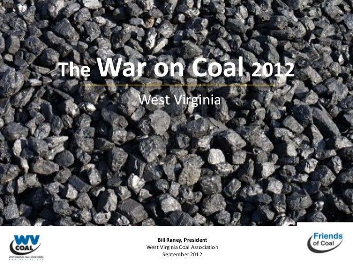 The War   on Coal 2012      West Virginia          Bill Raney, President       West Virginia Coal Association             ...