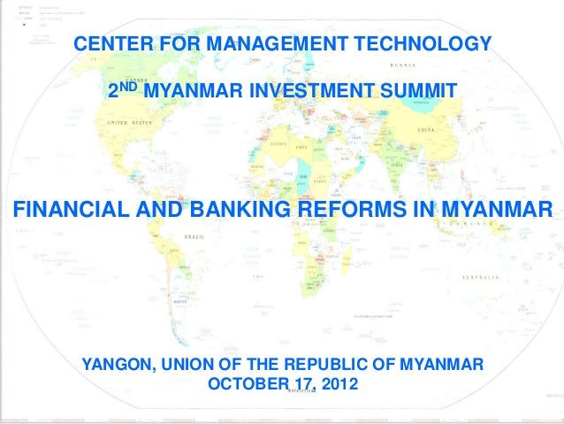 CENTER FOR MANAGEMENT TECHNOLOGY               2ND MYANMAR INVESTMENT SUMMITFINANCIAL AND BANKING REFORMS IN MYANMAR      ...