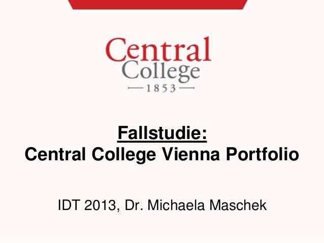 Fallstudie: Central College Vienna Portfolio IDT 2013, Dr. Michaela Maschek