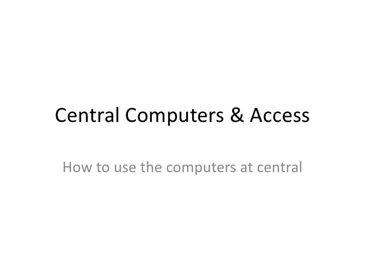 Central Computers & Access<br />How to use the computers at central<br />