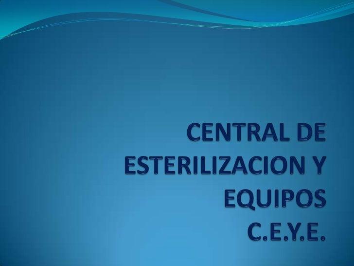 CENTRAL DE ESTERILIZACION Y EQUIPOSC.E.Y.E.<br />