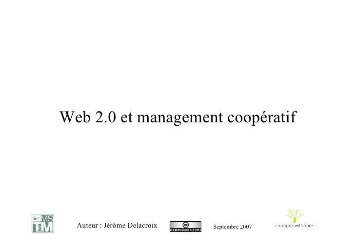 Web 2.0 et management coopératif       Auteur : Jérôme Delacroix   Septembre 2007