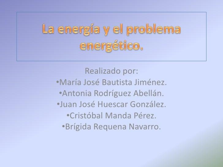 Realizado por:•María José Bautista Jiménez. •Antonia Rodríguez Abellán.•Juan José Huescar González.   •Cristóbal Manda Pér...