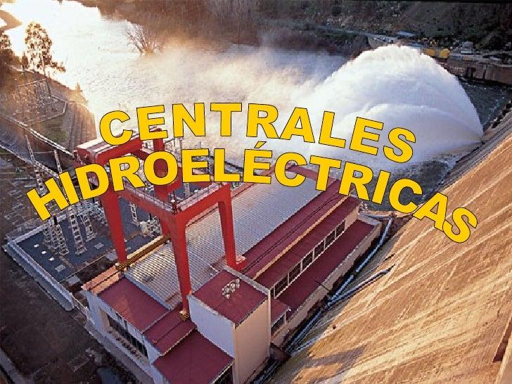 CENTRALES HIDROELÉCTRICAS  CENTRALES  HIDROELÉCTRICAS