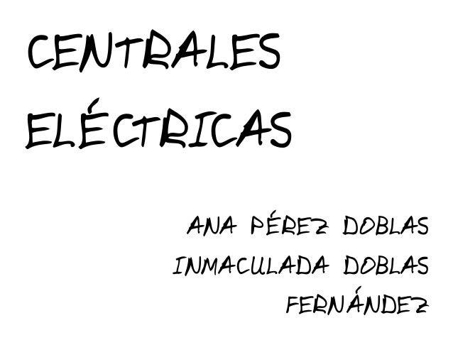 CENTRALESELÉCTRICAS      ANA PÉREZ DOBLAS     INMACULADA DOBLAS            FERNÁNDEZ