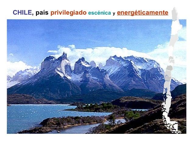 CHILE, país privilegiado escénica y energéticamente