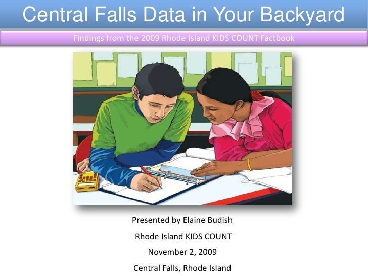 Central Falls Data in Your Backyard<br />Findings from the 2009 Rhode Island KIDS COUNT Factbook<br />Presented by Elaine ...