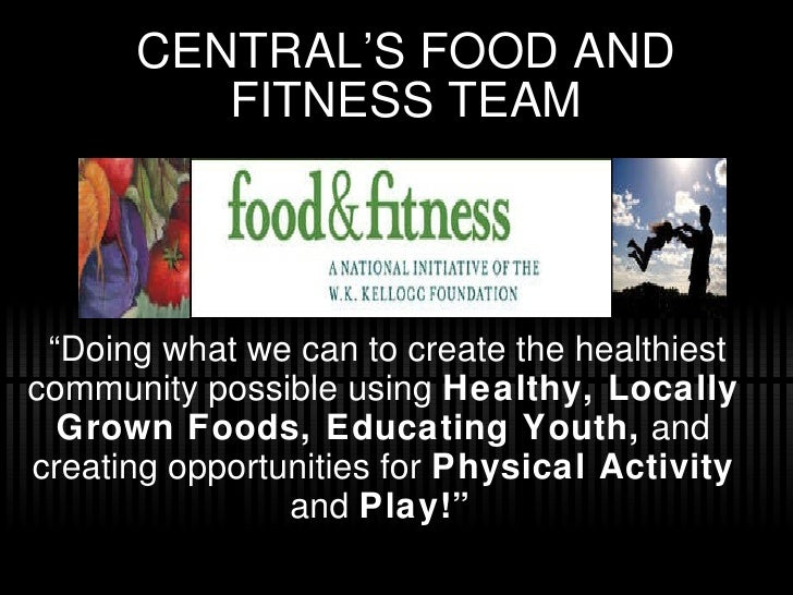 "CENTRAL'S FOOD AND FITNESS TEAM "" Doing what we can to create the healthiest community possible using  Healthy, Locally Gr..."