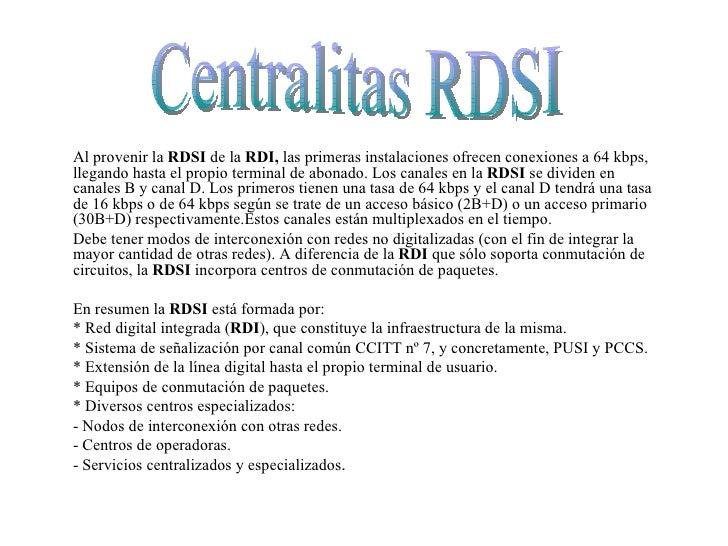 Al provenir la  RDSI  de la  RDI,  las primeras instalaciones ofrecen conexiones a 64 kbps, llegando hasta el propio termi...
