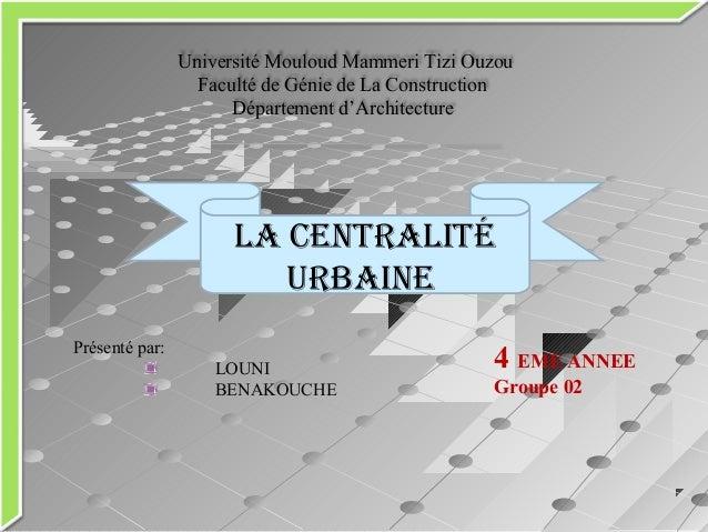 Université Mouloud Mammeri Tizi Ouzou Faculté de Génie de La Construction Département d'Architecture LA CENTRALITÉ URBAINE...