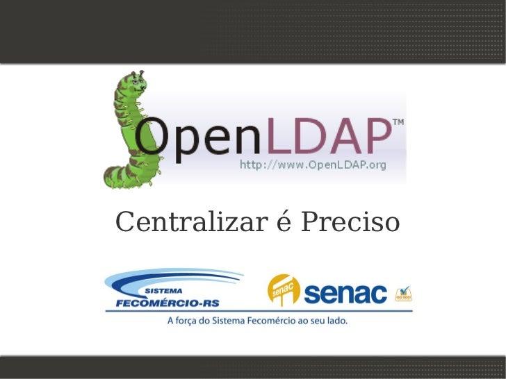 OpenLDAP: Centralizar é preciso