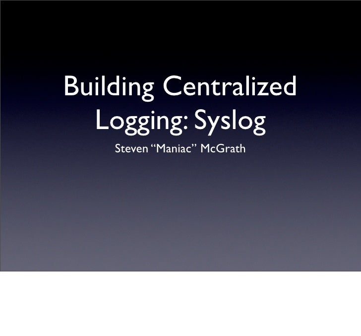 Centralized Logging with syslog
