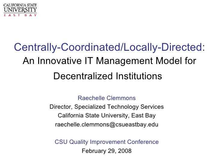 Centrally-Coordinated/Locally-Directed: An Innovative IT Management Model for Decentralized Institutions   Raechelle Clemm...
