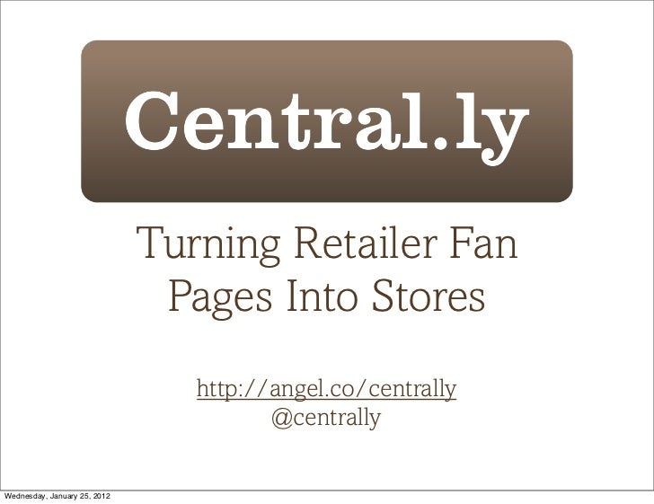 Turning Retailer Fan                               Pages Into Stores                                 http://angel.co/centr...