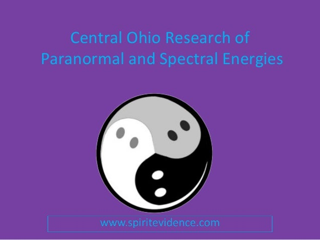 Central ohio research of paranormal and spectral energies