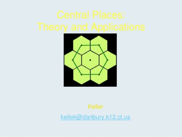 Central Places:Theory and Applications              Keller     kellek@danbury.k12.ct.us