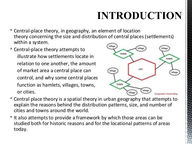 place theory Central place theory is used to explain why cities form the way they do and why populations tend to settle in certain patterns a key point is to remember the difference between a high threshold.