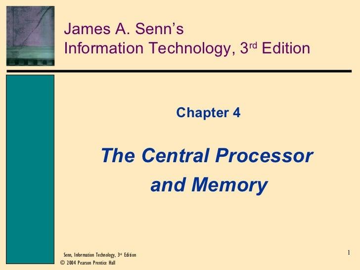 James A. Senn's Information Technology, 3 rd  Edition <ul><li>Chapter 4 </li></ul><ul><li>The Central Processor  </li></ul...