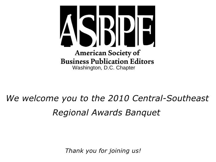 Washington, D.C. Chapter We welcome you to the 2010 Central-Southeast Regional Awards Banquet Thank you for joining us!