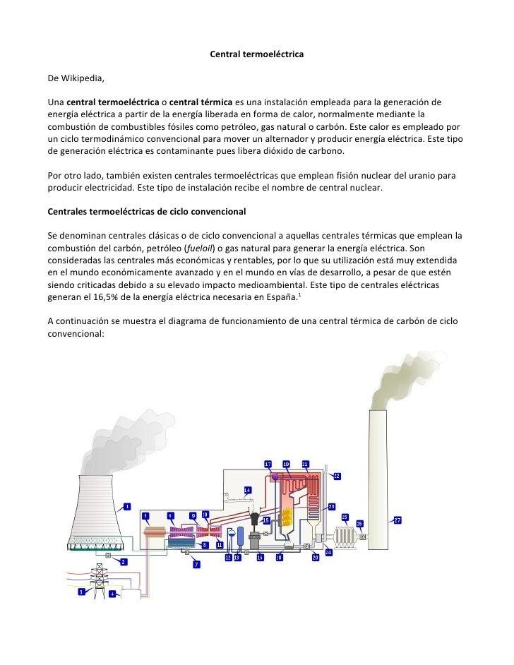 Central termoeléctrica  De Wikipedia,  Una central termoeléctrica o central térmica es una instalación empleada para la ge...