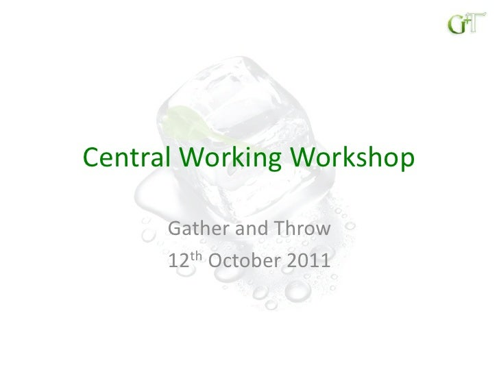 Central Working Workshop<br />Gather and Throw<br />12th October 2011<br />