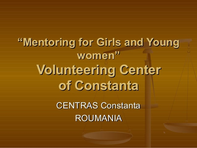 """Mentoring for Girls and Young          women""   Volunteering Center      of Constanta       CENTRAS Constanta          RO..."