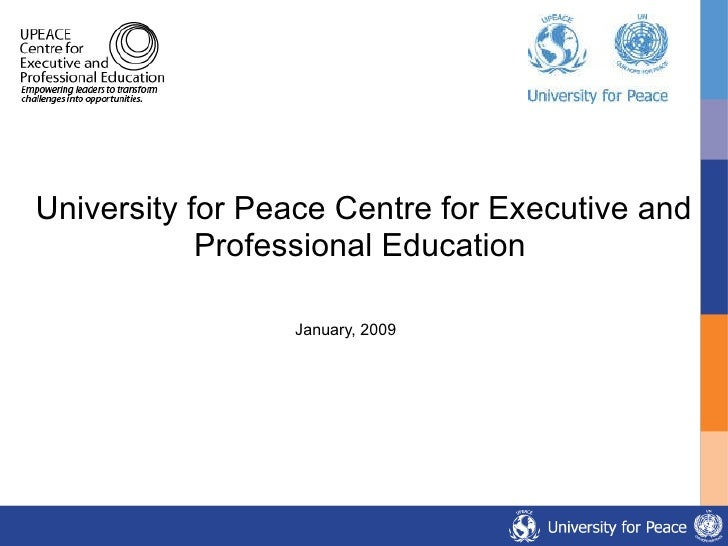 University for Peace Centre for Executive and Professional Education   January, 2009