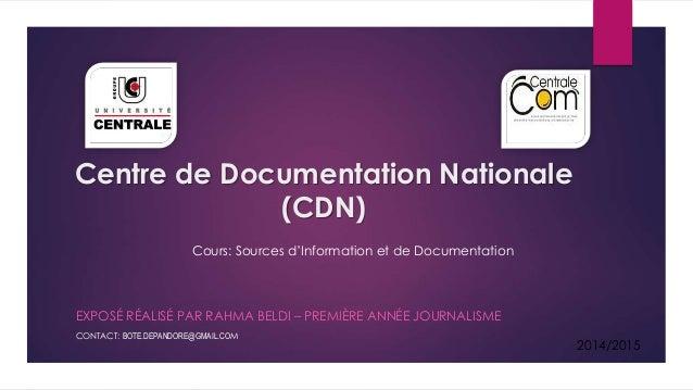 Centre de Documentation Nationale  (CDN)  EXPOSÉ RÉALISÉ PAR RAHMA BELDI – PREMIÈRE ANNÉE JOURNALISME  CONTACT: BOTE.DEPAN...