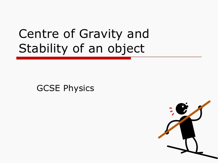 Centre of Gravity and Stability