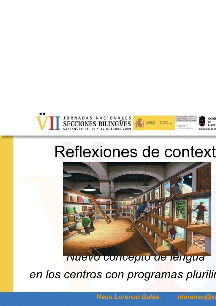 Reflexiones de contexto   Nuevo concepto de lengua  en los centros con programas plurilingües   Neus Lorenzo Galés  [email...