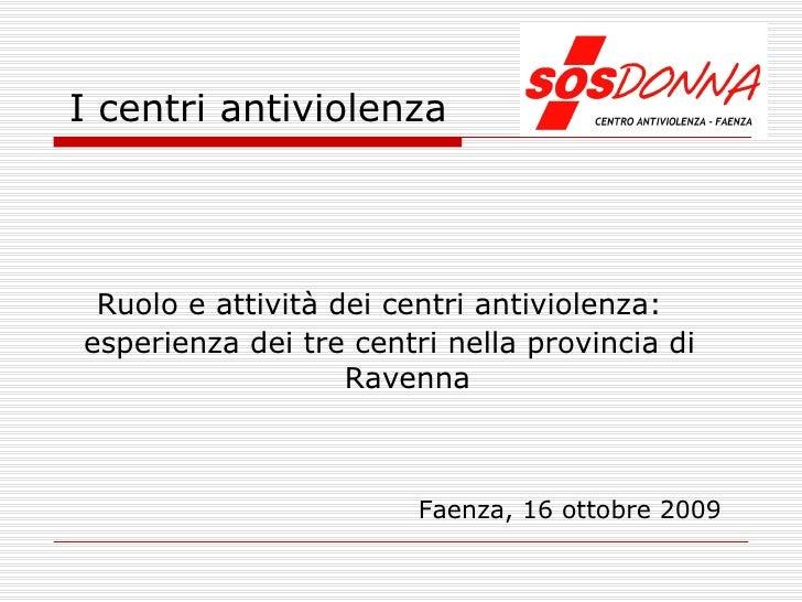 Ruolo e attività dei centri antiviolenza:  l'esperienza nella provincia di Ravenna 16 Ottobre 2009