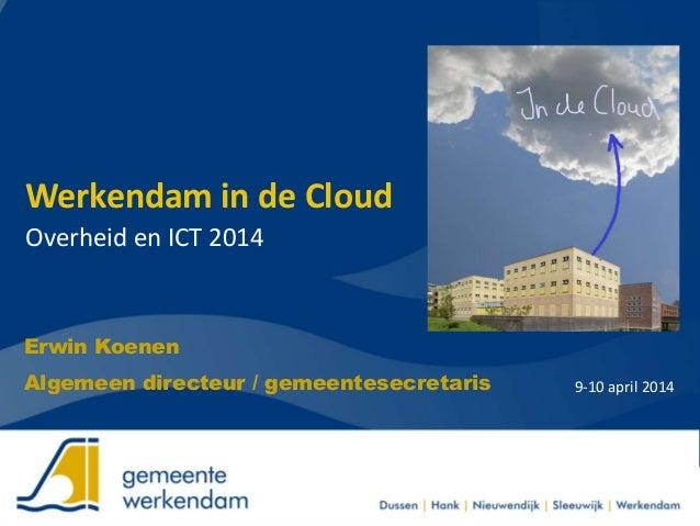 Werkendam in de Cloud Overheid en ICT 2014 9-10 april 2014 Erwin Koenen Algemeen directeur / gemeentesecretaris