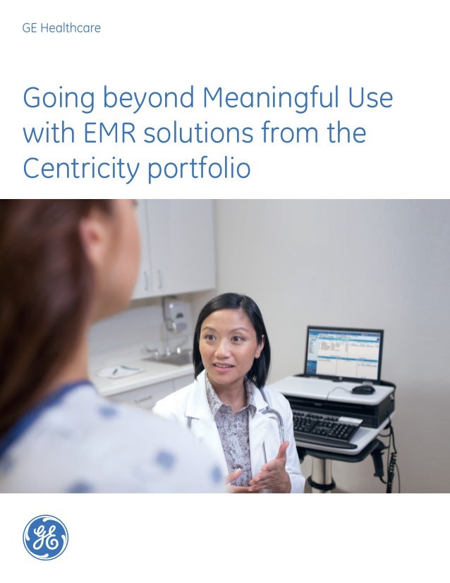 Going beyond Meaningful Usewith EMR solutions from theCentricity portfolio