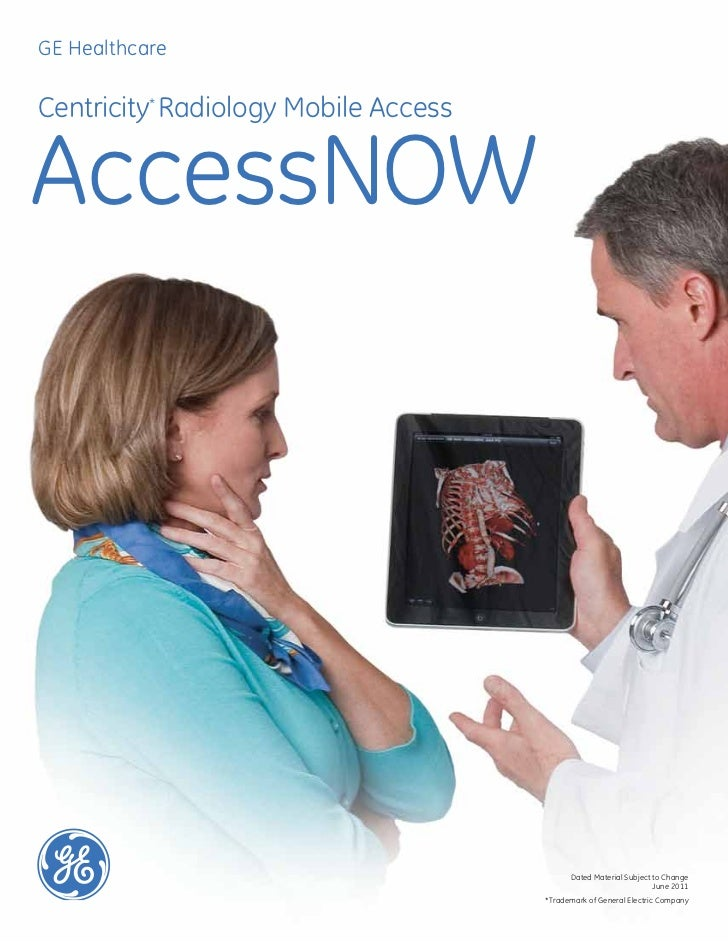 GE HealthcareCentricity* Radiology Mobile AccessAccessNOW                                            Dated Material Subjec...