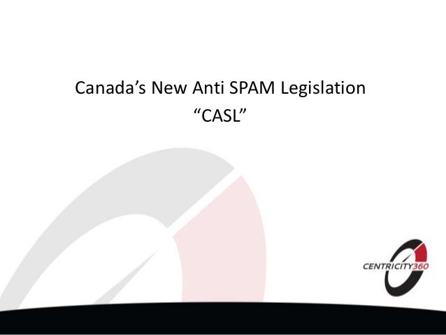 Centricity360   Canadian Anti Spam Legislation - February 2014