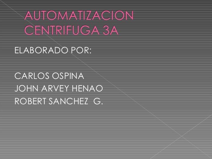 <ul><li>ELABORADO POR: </li></ul><ul><li>CARLOS OSPINA </li></ul><ul><li>JOHN ARVEY HENAO </li></ul><ul><li>ROBERT SANCHEZ...