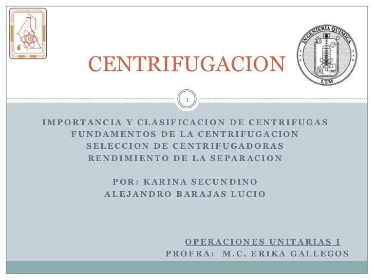 CENTRIFUGACION                     1IMPORTANCIA Y CLASIFICACION DE CENTRIFUGAS    FUNDAMENTOS DE LA CENTRIFUGACION      SE...