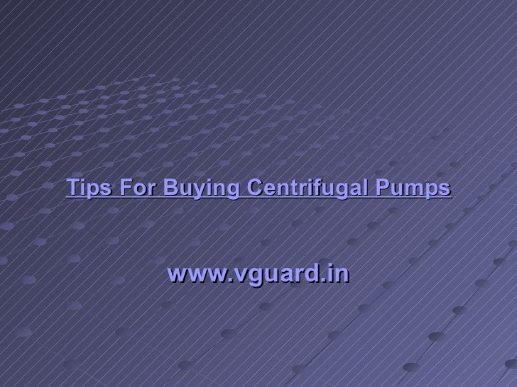 Tips For Buying Centrifugal Pumps www.vguard.in