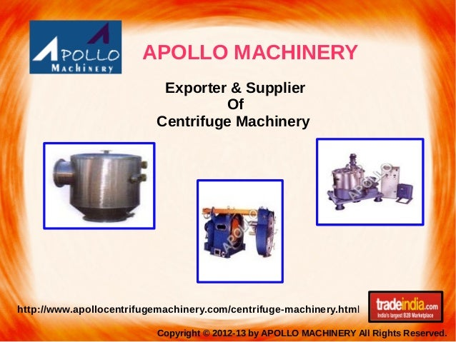 APOLLO MACHINERY Copyright © 2012-13 by APOLLO MACHINERY All Rights Reserved. http://www.apollocentrifugemachinery.com/cen...