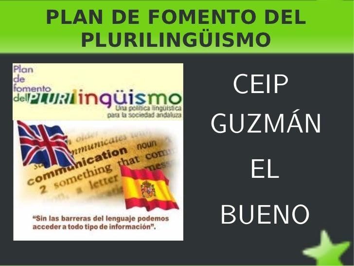 PLAN DE FOMENTO DEL PLURILINGÜISMO <ul>CEIP GUZMÁN EL BUENO </ul>