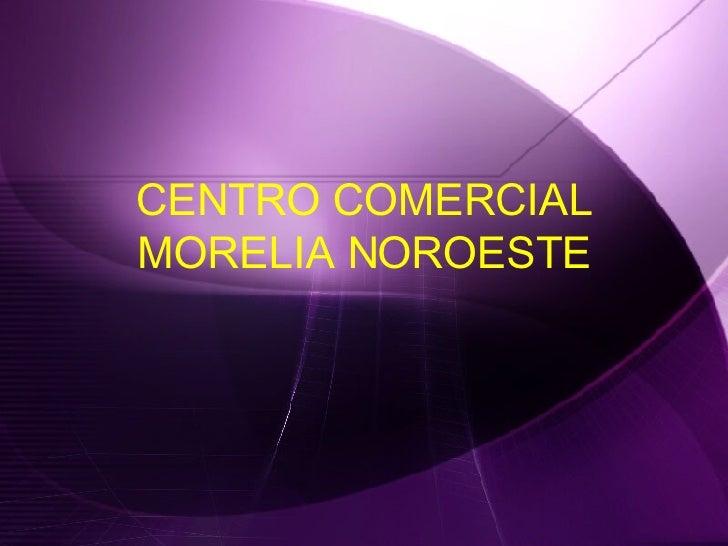 CENTRO COMERCIAL MORELIA NOROESTE
