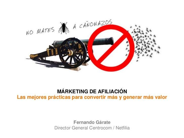 MÁRKETING DE AFILIACIÓNLas mejores prácticas para convertir más y generar más valor                        Fernando Gárate...