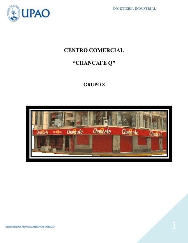 "INGENIERIA INDUSTRIAL 1 CENTRO COMERCIAL ""CHANCAFE Q"" GRUPO 8"
