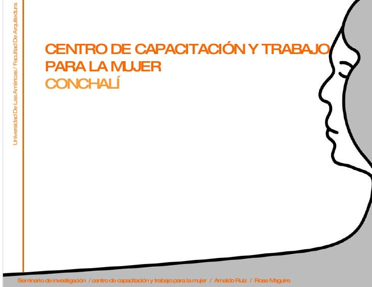 CENTRO DE CAPACITACIÓN Y TRABAJO PARA LA MUJER  CONCHALÍ Universidad De Las Américas / Facultad De Arquitectura Seminario ...