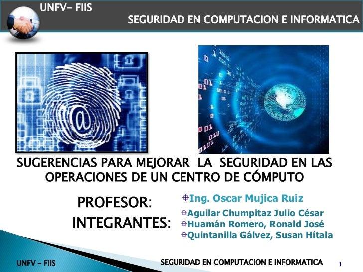 UNFV- FIIS  <br />SEGURIDAD EN COMPUTACION E INFORMATICA<br />SUGERENCIAS PARA MEJORAR  LA  SEGURIDAD EN LAS OPERACIONES D...