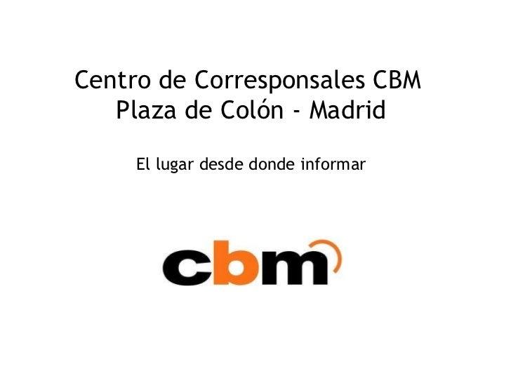 Centro de Corresponsales CBM  Plaza de Colón - Madrid El lugar desde donde informar